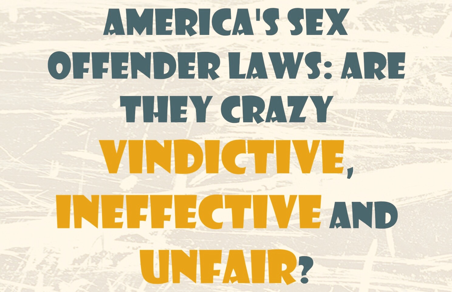 This week I changed my mind about America's sex offender laws. Sure,  they're popular and were passed by Congress and state legislatures in  response terrible ...